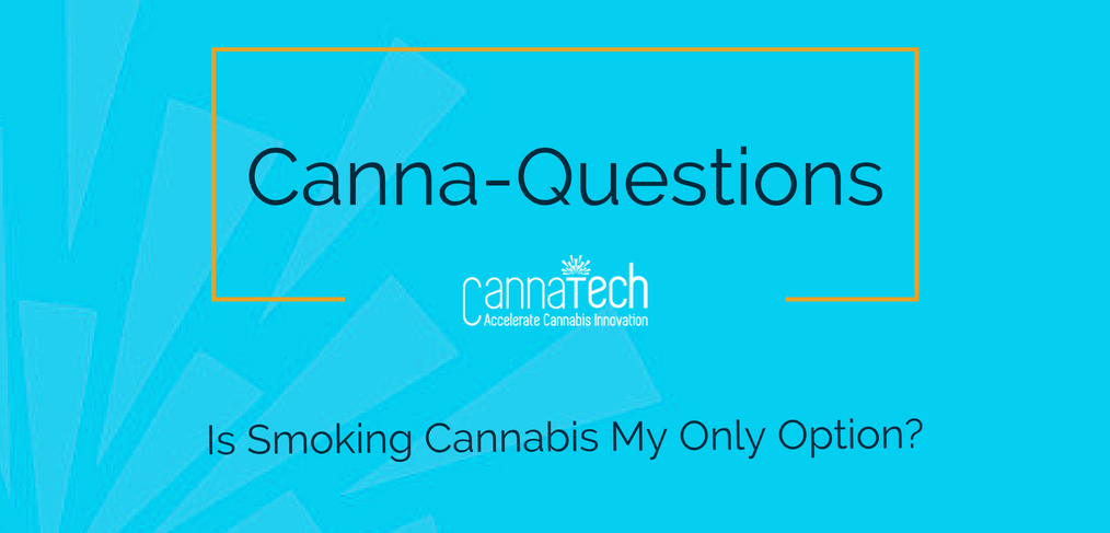 FAQ: I'm Not a Smoker. What are my Options for Medical Cannabis Consumption?